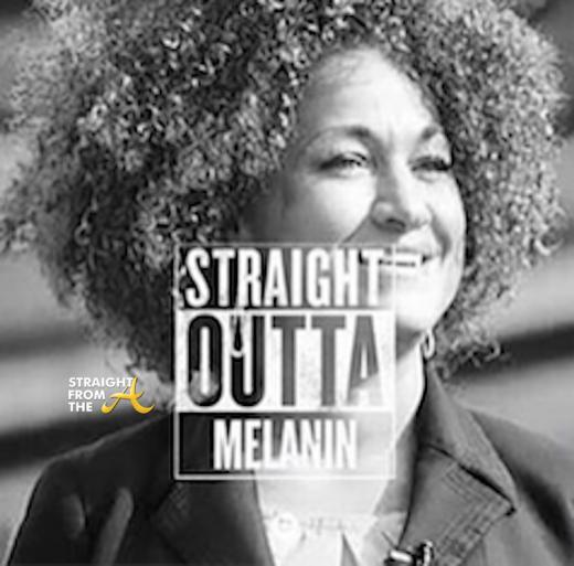 StraightOutta Melanin - Rachel Dolezal