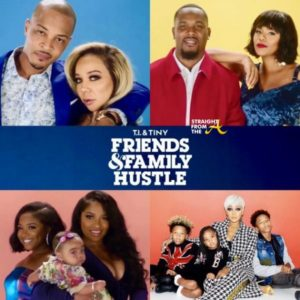 RECAP: T.I. & Tiny's Friends & Family Hustle, Episode 1 (WATCH FULL VIDEO)